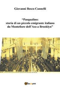 Cover Pasqualino. Storia di un piccolo emigrante italiano da Montefiore dell'Aso a Brooklyn-New York