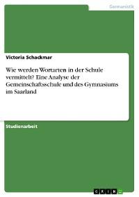 Cover Wie werden Wortarten in der Schule vermittelt? Eine Analyse der Gemeinschaftsschule und des Gymnasiums im Saarland