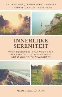 Cover Innerlijke Sereniteit Voor Beginners, Stap Voor Stap Naar Innerlijke Balans Door Ontspanning En Gewoontes