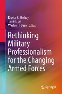 Cover Rethinking Military Professionalism for the Changing Armed Forces