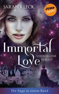 Cover Immortal Love - Verborgene Macht: Die Saga in einem Band
