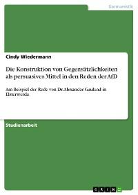 Cover Die Konstruktion von Gegensätzlichkeiten als persuasives Mittel in den Reden der AfD