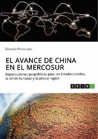 Cover El avance de China en el MERCOSUR. Repercusiones geopolíticas para los Estados Unidos, la Unión Europea y la propia región