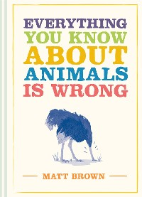 Cover Everything You Know About Animals is Wrong