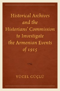 Cover Historical Archives and the Historians' Commission to Investigate the Armenian Events of 1915