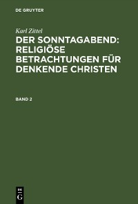 Cover Karl Zittel: Der Sonntagabend: Religiöse Betrachtungen für denkende Christen. Band 2