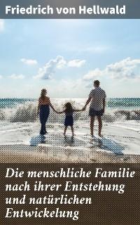 Cover Die menschliche Familie nach ihrer Entstehung und natürlichen Entwickelung