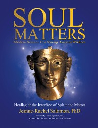 Cover Soul Matters: Modern Science Confirming Ancient Wisdom