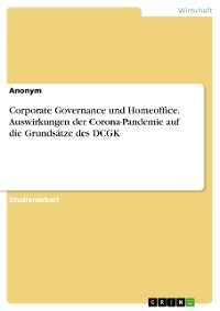 Cover Corporate Governance und Homeoffice. Auswirkungen der Corona-Pandemie auf die Grundsätze des DCGK