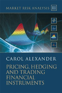 Cover Market Risk Analysis, Volume III, Pricing, Hedging and Trading Financial Instruments