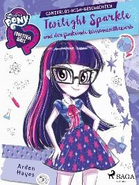 Cover My Little Pony - Equestria Girls - Twilight Sparkle und der funkelnde Wissenswettbewerb