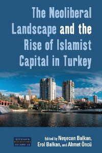 Cover The Neoliberal Landscape and the Rise of Islamist Capital in Turkey