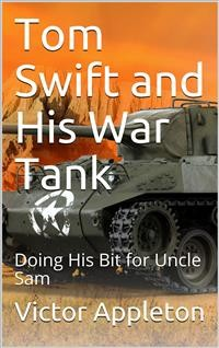 Cover Tom Swift and His War Tank; Or, Doing His Bit for Uncle Sam