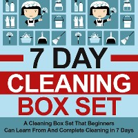 Cover 7 Day Cleaning Box Set: A Cleaning Box Set That Beginners Can Learn From And Complete Cleaning in 7 Days