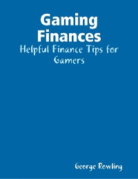 Cover Gaming Finances: Helpful Finance Tips for Gamers