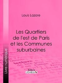 Cover Les Quartiers de l'est de Paris et les Communes suburbaines