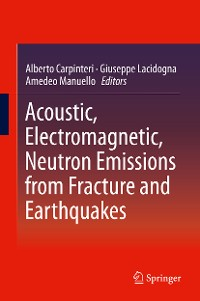 Cover Acoustic, Electromagnetic, Neutron Emissions from Fracture and Earthquakes