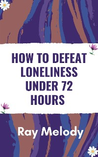 Cover How To Defeat Loneliness Under 72 Hours