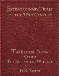 Cover Extraordinary Trials of the 20th Century: The British Crown Versus the Last of the Witches