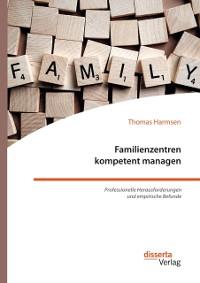 Cover Familienzentren kompetent managen. Professionelle Herausforderungen und empirische Befunde