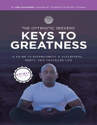 Cover The Optimistic Seekers' Keys to Greatness: A Guide to Establishing a Successful, Happy, and Fulfilled Life - Spirit Edition