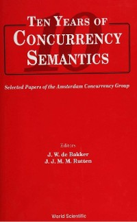 Cover Ten Years Of Concurrency Semantics: Selected Papers Of The Amsterdam Concurrency Group