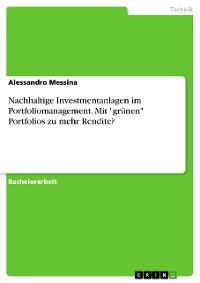 """Cover Nachhaltige Investmentanlagen im Portfoliomanagement. Mit """"grünen"""" Portfolios zu mehr Rendite?"""