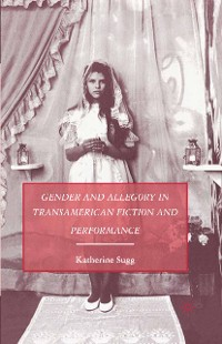 Cover Gender and Allegory in Transamerican Fiction and Performance