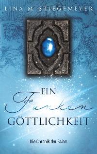 Cover Ein Funken Göttlichkeit - Die Chronik der Scian