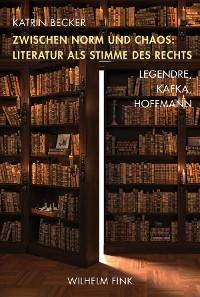 Cover Zwischen Norm und Chaos: Literatur als Stimme des Rechts