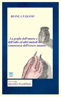 Cover La grafia dell'amore e dell'odio e altri metodi di conoscenza dell'essere umano.