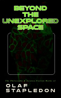 Cover Beyond the Unexplored Space: The Philosophy & Science-Fiction Works of Olaf Stapledon