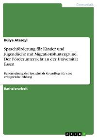 Cover Sprachförderung für Kinder und Jugendliche mit Migrationshintergrund. Der Förderunterricht an der Universität Essen