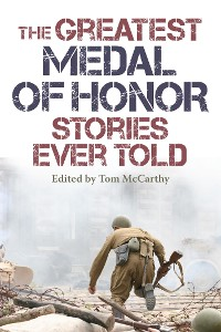 Cover The Greatest Medal of Honor Stories Ever Told