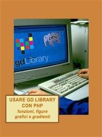 Cover Usare GD library con PHP, funzioni, figure, grafici e gradienti