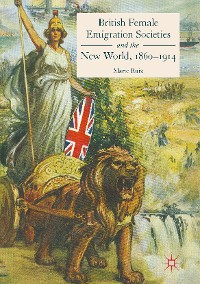 Cover British Female Emigration Societies and the New World, 1860-1914