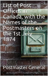 Cover List of Post Offices in Canada, with the Names of the Postmasters on the 1st July 1874