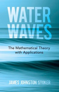Cover Water Waves: The Mathematical Theory with Applications
