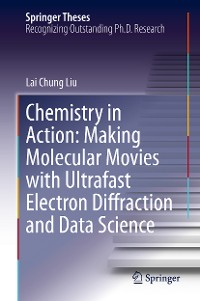 Cover Chemistry in Action: Making Molecular Movies with Ultrafast Electron Diffraction and Data Science
