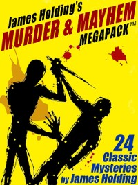 Cover James Holding's Murder & Mayhem MEGAPACK (TM): 24 Classic Mystery Stories and a Poem