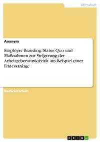 Cover Employer Branding. Status Quo und Maßnahmen zur Steigerung der Arbeitgeberattraktivität am Beispiel einer Fitnessanlage