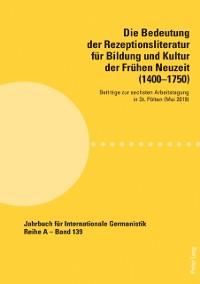 Cover Die Bedeutung der Rezeptionsliteratur fuer Bildung und Kultur der Fruehen Neuzeit (1400-1750)