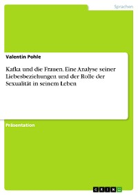 Cover Kafka und die Frauen. Eine Analyse seiner Liebesbeziehungen und der Rolle der Sexualität in seinem Leben