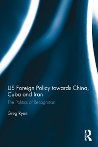 Cover US Foreign Policy towards China, Cuba and Iran
