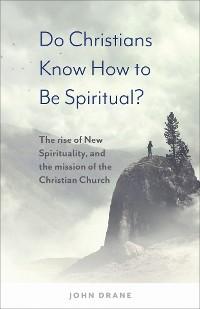 Cover Do Christians Know How to be Spiritual?