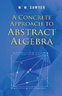 Cover A Concrete Approach to Abstract Algebra
