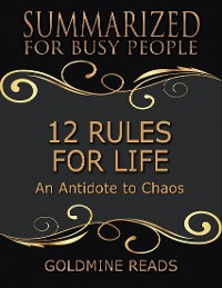 Cover 12 Rules for Life - Summarized for Busy People: An Antidote to Chaos