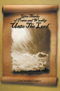 Cover Give Thanks of Praise and Worship Unto the Lord