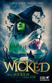 Cover Wicked - Die Hexen von Oz