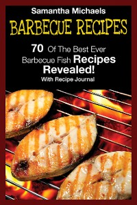 Cover Barbecue Recipes: 70 Of The Best Ever Barbecue Fish Recipes...Revealed! (With Recipe Journal)